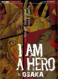 Copertina I AM A HERO IN OSAKA n. - I AM A HERO IN OSAKA, JPOP