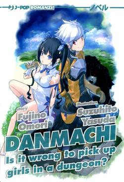 Copertina DANMACHI Novel n.1 - IS IT WRONG TO PICK UP GIRLS IN A DUNGEON?, JPOP