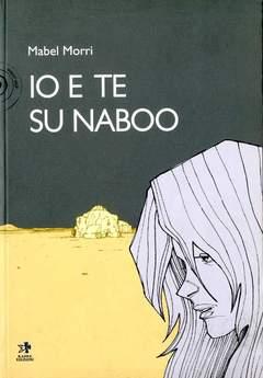 Copertina Mondo Naif Graphic Novel n. - IO E TE SU NABOO, KAPPA EDIZIONI