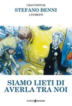 Copertina Mondo Naif Graphic Novel n. - SIAMO LIETI DI AVERLA TRA NOI - I RACCONTI DI STEFANO BENNI A FUMETTI, KAPPA EDIZIONI