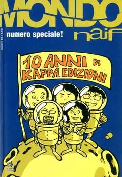 Copertina MONDO NAIF NUOVA SERIE n.28 - SPECIALE 10 ANNI KAPPA EDIZIONI, KAPPA EDIZIONI