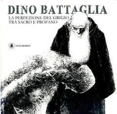 Copertina DINO BATTAGLIA LA PERFEZIONE.. n. - LA PERFEZIONE DEL GRIGIO TRA SACRO E PROFANO, LO SCARABEO