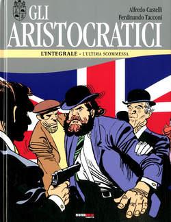 Copertina ARISTOCRATICI Ediz. Integrale n.8 - L'ULTIMA SCOMMESSA, NONA ARTE