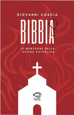Copertina BIBBIA LE MENZOGNE DELLA... n. - BIBBIA - LE MENZOGNE DELLA CHIESA CATTOLICA, NPE - NICOLA PESCE EDITORE