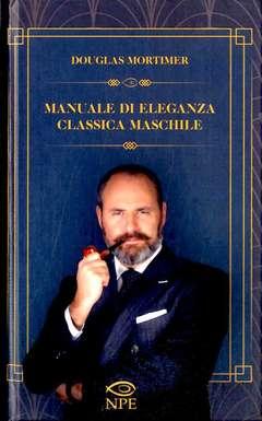 Copertina MANUALE DI ELEGANZA CLASSICA.. n. - MANUALE DI ELEGANZA CLASSICA MASCHILE, NPE - NICOLA PESCE EDITORE
