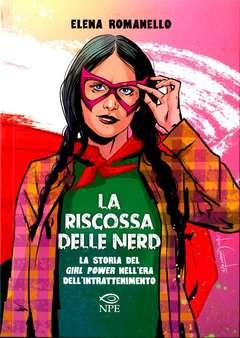 Copertina RISCOSSA DELLE NERD n. - LA STORIA DEL GIRL POWER NELL'ERA DELL'INTRATTENIMENTO, NPE - NICOLA PESCE EDITORE