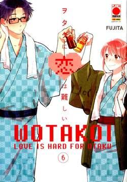 Copertina WOTAKOI n.6 - LOVE IS HARD FOR OTAKU, PANINI COMICS