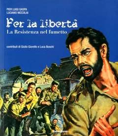 Copertina PER LA LIBERTA' LA RESISTENZA n. - PER LA LIBERTA' - LA RESISTENZA NEL FUMETTO, SETTEGIORNI EDITORE