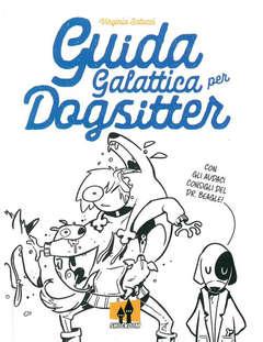 Copertina GUIDA GALATTICA PER DOGSITTER n.1 - GUIDA GALATTICA PER DOGSITTER - Nuova Edizione, SHOCKDOM