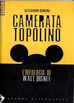 Copertina TOPOLINO CAMERATA IDEOLOGIA DI n. - IDEOLOGIA DI WALT DISNEY, STAMPA ALTERNATIVA