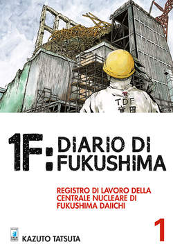 Copertina 1F: DIARIO DI FUKUSHIMA n.1 - 1F: DIARIO DI FUKUSHIMA 1 (m3), STAR COMICS