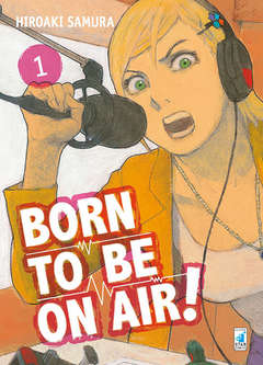 Copertina BORN TO BE ON AIR! n.1 - BORN TO BE ON AIR! 1, STAR COMICS