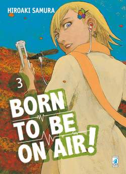 Copertina BORN TO BE ON AIR! n.3 - BORN TO BE ON AIR!, STAR COMICS