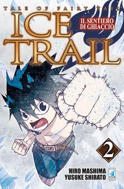 Copertina FAIRY TAIL ICE TRAIL n.2 - IL SENTIERO DI GHIACCIO, STAR COMICS