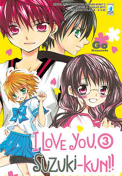 Copertina I LOVE YOU SUZUKI-KUN!! n.3 - I LOVE YOU SUZUKI-KUN!! (m18), STAR COMICS
