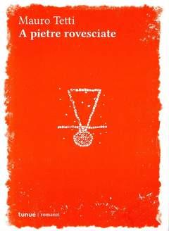 Copertina A PIETRE ROVESCIATE n. - A PIETRE ROVESCIATE, TUNUE