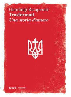 Copertina TRASFORMATI UNA STORIA D'AMORE n. - TRASFORMATI, UNA STORIA D'AMORE, TUNUE